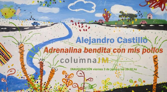 """Exposición """"Adrenalina bendita con mis pollos"""" de Alejandro Castillo. 3 de junio de 2016, 20.30. Galería JM."""