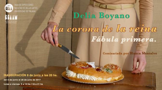 La corona de la reina. Fábula primera. Exposición de Delia Boyano. Inauguración  8/06/17, 20:00. S. Exposiciones F. BB.AA.Málaga