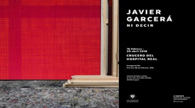 """Ni Decir"""" Exposición del profesor Javier Garcerá en el Hospital Real de la Universidad de Granada, del 16/02/18 al 20/04/18"""