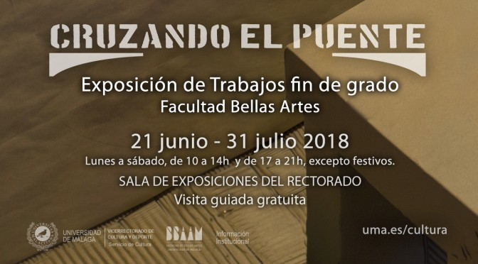 """Inauguración de la exposición: """"Cruzando el puente. Proyectos Fin de Grado"""". 21/06/18, 20:00. S. exp. Rectorado Universidad de Málaga."""