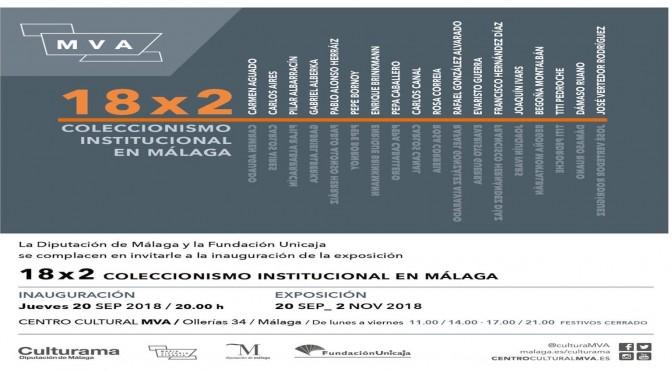18X2 COLECCIONISMO INSTITUCIONAL EN MÁLAGA. INAUGURACIÓN 20/09/18, 20:00. CENTRO CULTURAL MVA. CALLE OLLERÍAS 34.