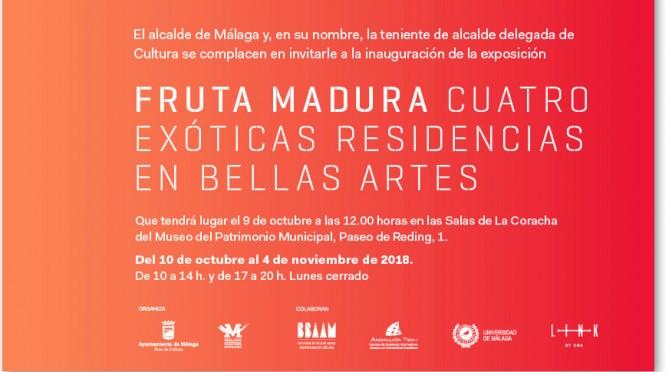 """Exposición: """"Fruta madura, cuatro exóticas residencias en bellas artes. 9/10/18. 12:00. Salas de la Coracha.MUPAM."""