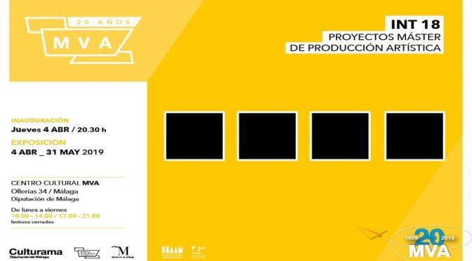 """Inauguración """"INT18"""" Proyectos Fin de Master  Prod. Art. Int.de la UMA. 4/04/19,  20:30. S. de Exp.  CCP María Victoria Atencia."""
