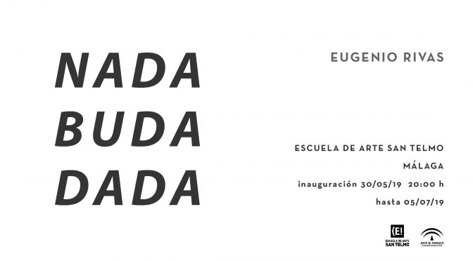 "inauguración Exposición ""NADA BUDA NADA"" de eugenio rivas. 30/05/19. 20:00. escuela de arte de san telmo."