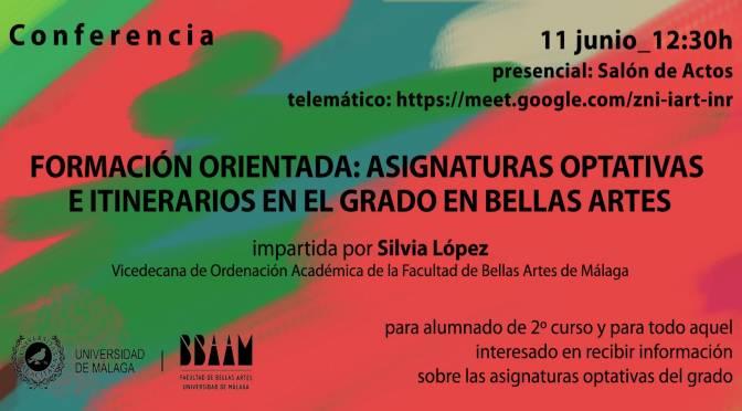 ASIGNATURAS OPTATIVAS E ITINERARIOS EN EL GRADO EN BB.AA. por Silvia López. 11/06/21. 12:30. Presencial y telemática.