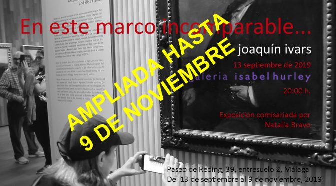 """Exposición """"En este marco incomparable"""" de Joaquín Ivars. del 13/09/19 al 9/11/19. Galeria Isabel Hurley."""