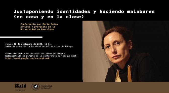 Conferencia: Juxtaponiendo identidades y haciendo malabares. de María Rubio. 10/12/2020. 11:00. Salón de actos de la f. de BB.AA. de Málaga