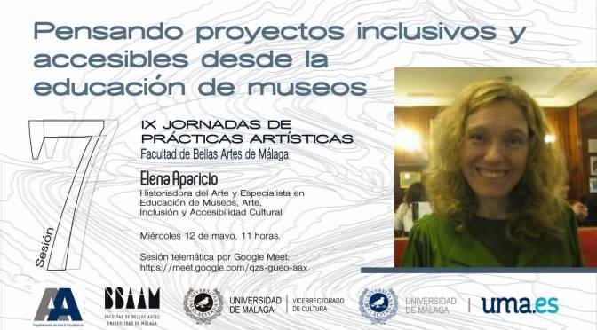 """Conferencia:""""Pensando proyectos inclusivos y accesibles desde la educación de museos"""" de Elena Aparicio. 12/05/21. 11:00. Sesión telemática."""